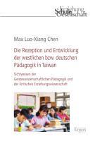 Die Rezeption und Entwicklung der westlichen bzw  deutschen P  dagogik in Taiwan PDF