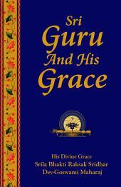 Sri Guru and His Grace: A Guide to Understanding the Genuine Spiritual Master