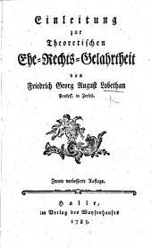 Einleitung zur theoretischen Ehe-Rechts-Gelahrtheit ... Zwote verbesserte Auflage