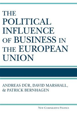 The Political Influence of Business in the European Union