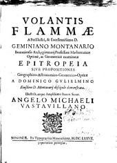 Volantis flammæ a perillustri, & excellentissimo d. Geminiano Montanario ... examinatæ epitropeia