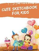 Cute Sketchbook for Kids