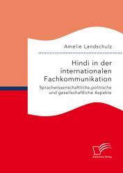 Hindi in der internationalen Fachkommunikation  Sprachwissenschaftliche  politische und gesellschaftliche Aspekte PDF