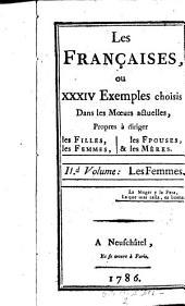 Les Francaises ou XXXIV Exemples choises dans les Moeurs actuelles, propres a diriger les filles, les femmes, les epouses et les meres: Volume 2