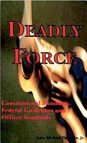 Deadly Force: Constitutional Standards, Federal Policy Guidelines, and Officer Survival