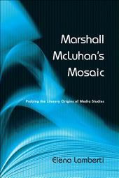 Marshall McLuhan's Mosaic: Probing the Literary Origins of Media Studies
