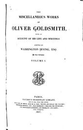 The Miscellaneous Works of Oliver Goldsmith: With an Account of His Life and Writings, Volume 1