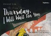 Thursday, I Will Wait For You: A Love Story Interleaved in 400 Thursdays across the Palace