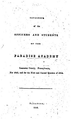 Catalogue of the Officers and Students of the Paradise Academy, Lancaster County, Pennsylvania, for 1843, and for the first and second quarters of 1844