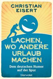 Lachen, wo andere Urlaub machen: Dem deutschen Humor auf der Spur