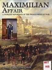 Maximilian Affair: A Woman reportage of French-Mexican war