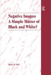 Negative Images: A Simple Matter of Black and White?: An Examination of 'Race' and the Juvenile Justice System