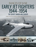 EARLY JET FIGHTERS - EUROPEAN AND SOVIET, 1944 -1954