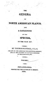 The Genera Of North American Plants, And A Catalogue Of The Species, To The Year 1817: Volume 1