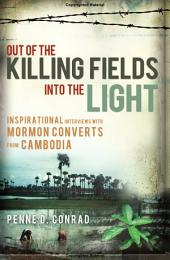 Out of the Killing Fields Into the Light: Inspirational Interviews With Mormon Converts from Cambodia