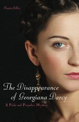 The Disappearance Of Georgiana Darcy Book PDF
