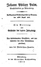Johann Philipp Palm, Buchhändler zu Nürnberg: Auf Napoleons Befehl hingerichtet zu Braunau, den 26sten August 1806. Ein Beitrag zur Geschichte des leztern Jahrzehnds ...