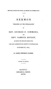 The Well-instructed Scribe ; Or, Reform and Conservatism: A Sermon Preached at the Installation of Rev. George F. Simmons, and Rev. Samuel Ripley, as Pastor and Associate Pastor Over the Union Congregational Society in Waltham, Mass., October 27, 1841