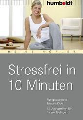Stressfrei in 10 Minuten: Ruhepausen und Energie-Kicks, 12 Übungsreihen für Ihr Wohlbefinden
