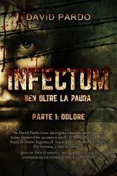 Infectum (Parte I: Dolore)