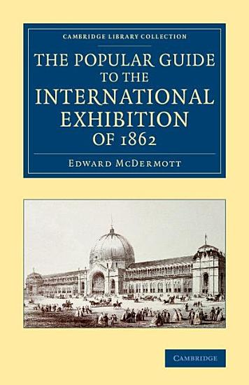 The Popular Guide to the International Exhibition of 1862 PDF