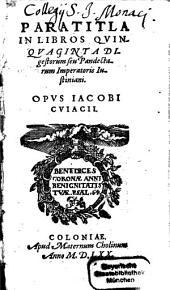 Paratitla in libros quinquaginta digestorum seu pandectarum Imperatoris Iustiniani