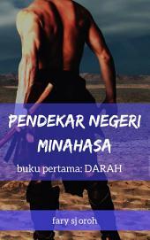 Pendekar Negeri Minahasa,: Buku Pertama: Darah