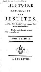 Histoire impartiale des jésuites: depuis leur établissement jusqu'à leur premiere expulsion