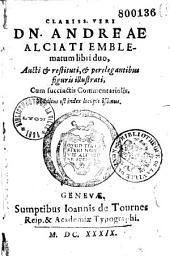 Clariss. viri Dn. Andreae Alciati Emblematum libri duo, aucti et restituti, et perelegantibus figuris illustrati, cum succinctis commentariolibus. Additus est index locupletissimus