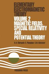 Magnetic Fields, Special Relativity and Potential Theory: Elementary Electromagnetic Theory