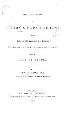 The First   second  Book of Milton s Paradise Lost  With Notes on the Analysis and Parsing  Rules for Analysis  with Examples of Their Application  and a Life of Milton  By C  P  Mason PDF
