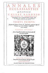Annales Ecclesiastici: Incipiens ab Adventu Domini N. Jesu Christi, perducitur usque ad Traiani Imperatoris exordium: complectitur annos centum, Volume 1