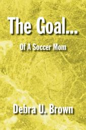 The Goal...: Of A Soccer Mom