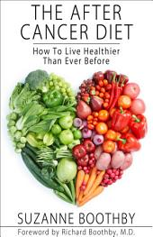 The After Cancer Diet: How To Live Healthier Than Ever Before