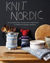 Knit Nordic: 20 contemporary accessories inspired by 4 traditional sweater patterns