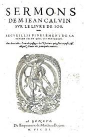 Sermons de M. Jean Calvin sur le livre de Job, recueillis fidelement de sa bouche selon qu'il les preschoit: avec deux tables, l'une des passages de l'Escriture qui y sont exposez et alleguez, l'autre des principales matieres