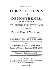 All the Orations of Demosthenes: Pronounced to Excite the Athenians Against Philip, King of Macedon