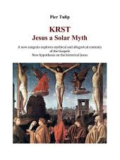 KRST - Jesus a Solar Myth: A new exegesis explores mythical and allegorical contents of the Gospels