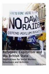 Refugees, Capitalism and the British State: Implications for Social Workers, Volunteers and Activists