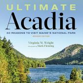 Ultimate Acadia: 50 Reasons to Visit Maine's National Park, Edition 2