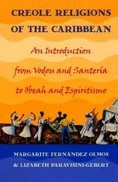 Creole Religions of the Caribbean: An Introduction from Vodou and Santeria to Obeah and Espiritismo