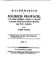 O litewskich i polskich prawach, o ich duchu, źrzódłach, związku i o rzeczach zawartych w pierwszém Statucie dla Litwy 1529 Roku wydaném: Tom 1