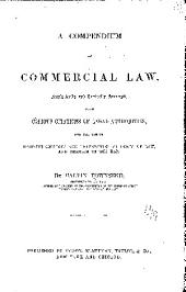 A Compendium of Commercial Law: Analytically and Topically Arranged, with Copious Citations of Legal Authorities, for the Use of Business Colleges and Universities, Students of Law, and Members of the Bar