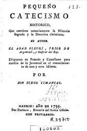 Pequeño catecismo historico: que contiene sumariamente la historia sagrada y la doctrina christiana