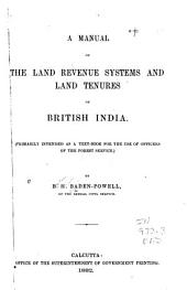 A Manual of the Land Revenue Systems and Land Tenures of British India ...