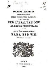 Solenne adunanza tenuta dagli Arcadi ... per l'esaltazione al sommo Pontificato della Santità di Nostro Signore Papa Pio VIII., etc