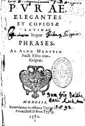 Purae elegantes et copiosae Latinae linguae phrases ab Aldo Manutio Pauli filio conscriptae