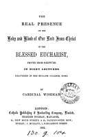 The real presence of the body and blood of our lord Jesus Christ in the blessed eucharist  proved from Scripture  8 lects PDF