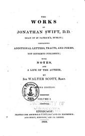 The Works of Jonathan Swift: Containing Additional Letters, Tracts, and Poems Not Hitherto Published; with Notes, and a Life of the Author, Volume 1