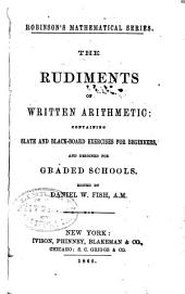 The Rudiments of Written Arithmetic: Containing Slate and Black-board Exercises for Beginners, and Designed for Graded Schools